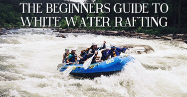 Beginners Guide To White Water Rafting