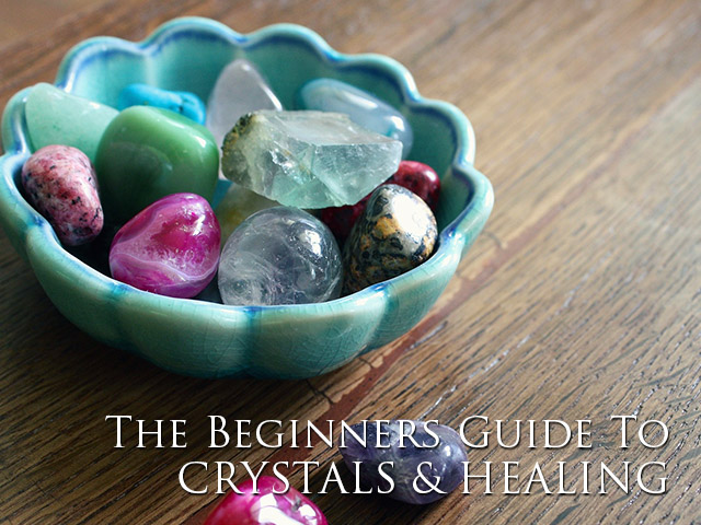 A Beginners Guide To Crystal Healing & Crystals