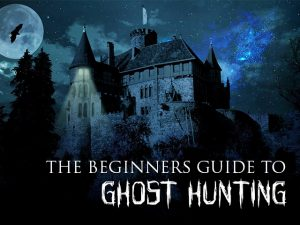 Beginners Guide To Ghost Hunting